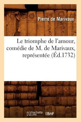 Le Triomphe de L'Amour, Comedie de M. de Marivaux, Representee (Litterature) (French Edition), De Marivaux, Pierre