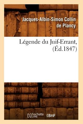 Legende Du Juif-Errant, (Litterature) (French Edition), Collin De Plancy, Jacques-Albin-Simon