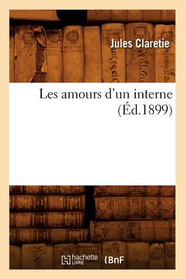 Image for Les Amours D'Un Interne (Ed.1899) (Litterature) (French Edition)