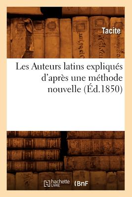 Les Auteurs Latins Expliques D'Apres Une Methode Nouvelle (Ed.1850) (Langues) (French Edition), Tacite