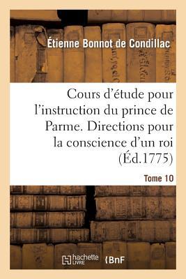 Cours d'�tude pour l'instruction du prince de Parme. Directions pour la conscience d'un roi. T. 10 (Sciences Sociales) (French Edition), DE CONDILLAC-E