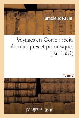 Voyages en Corse: r�cits dramatiques et pittoresques Tome 2 (Histoire) (French Edition), FAURE-G