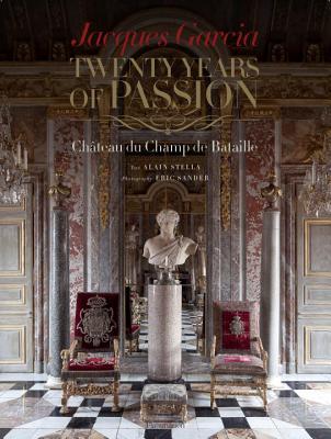 Image for Jacques Garcia: Twenty Years of Passion: Chateau du Champ de Bataille