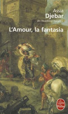 L'Amour, la Fantasia (Le Livre de Poche) (French Edition), Assia Djebar