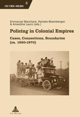 Image for Policing in Colonial Empires: Cases, Connections, Boundaries (ca. 1850?1970) (Outre-Mers)