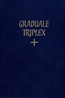 Image for Graduale Triplex: The Roman Gradual With the Addition of Neums from Ancient Manuscripts