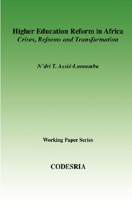 HIGHER EDUCATION IN AFRICA : CRISES, REFORMS AND TRANSFORMATIONS ((CODESRIA WORKING PAPER SERIES)), N'DRI, ASSIE-LUMUMBA, T.