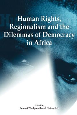Human Rights, Regionalism and the Dilemmas of Democracy in Africa, Wohlgemuth, Lennart et Sall, Ebrima, editors