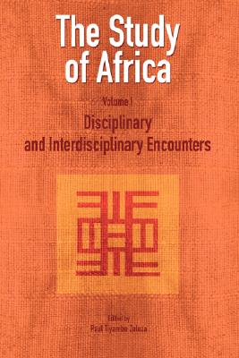 Study of Africa Volume 1: Disciplinary and Interdisciplinary Encounters, The, Zeleza, Paul Tiyambe, editor