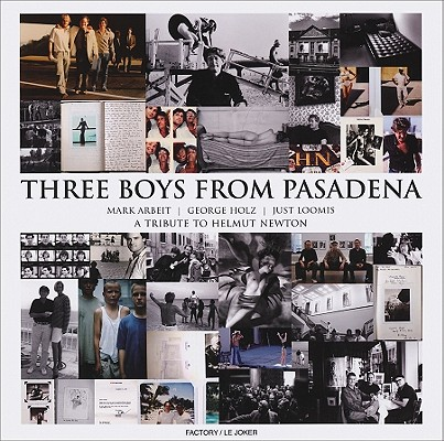 Image for Three Boys from Pasadena: A Tribute to Helmut Newton: Mark Arbeit, George Holz, Just Loomis