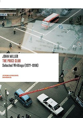 Image for John Miller: The Price Club: Selected Writings 1977-1998 (Positions Book)
