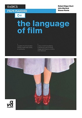 Basics Film-Making 04: The Language of Film, Marland, John; Edgar-Hunt, Robert; Rawle, Steven