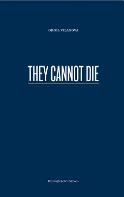 Image for Oriol Vilanova: They Cannot Die (Christoph Keller Editions)