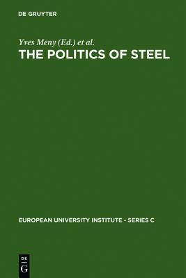 Image for The Politics of Steel (European Univ Inst Srs C Political&Scl Scncs, No 7)