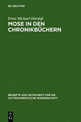 Image for Mose in Den Chronikb Chern: Garant Theokratischer Zukunftserwartung (Beihefte Zur Zeitschrift Fur die Alttestamentliche Wissenschaft) (German Edition) ... Für die Alttestamentliche Wissensch)