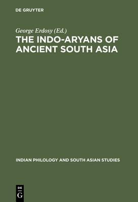 The Indo-Aryans of Ancient South Asia (Indian Philology and South Asian Studies, Vol 1)