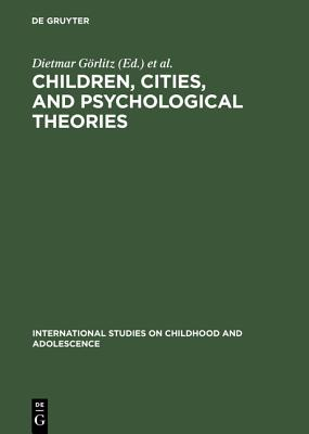 Children, Cities, and Psychological Theories (International Studies on Childhood and Adolescence)