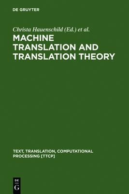Machine Translation and Translation Theory (Studies in Anthropological Linguistics)