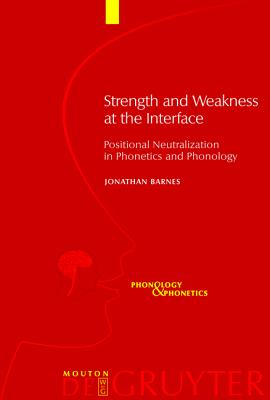 Image for Strength and Weakness at the Interface (Phonology and Phonetics)