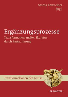 Erganzungsprozesse (Transformationen Der Antike) (German Edition), Sascha Kansteiner (Editor)