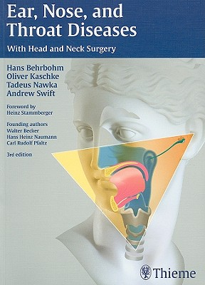 Ear, Nose and Throat Diseases: With Head and Neck Surgery, Behrbohm, Hans; Nawka, Tadeus; Kaschke, Oliver; Swift, Andrew C.