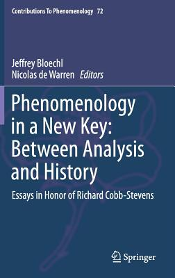 Phenomenology in a New Key: Between Analysis and History: Essays in Honor of Richard Cobb-Stevens (Contributions To Phenomenology)
