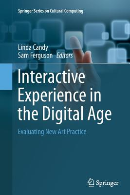 Image for Interactive Experience in the Digital Age: Evaluating New Art Practice (Springer Series on Cultural Computing)