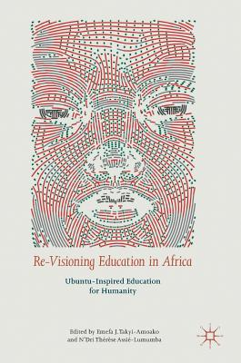 Image for Re-Visioning Education in Africa: Ubuntu-Inspired Education for Humanity