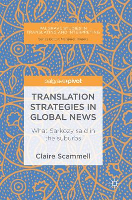 Image for Translation Strategies in Global News: What Sarkozy said in the suburbs (Palgrave Studies in Translating and Interpreting)