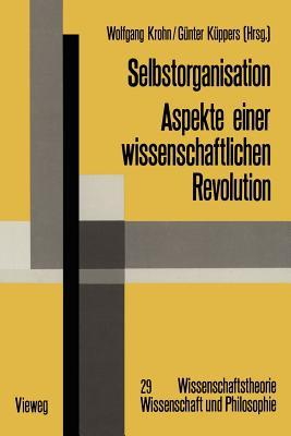 Selbstorganisation: Aspekte einer wissenschaftlichen Revolution (Wissenschaftstheorie, Wissenschaft und Philosophie) (German Edition), Krohn, Wolfgang