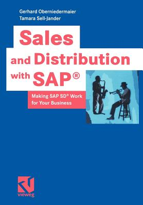Sales and Distribution with SAP�: Making SAP SD� Work for Your Business, Oberniedermaier, Gerhard; Sell-Jander, Tamara