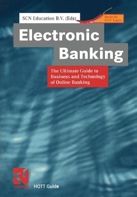 Electronic Banking: The Ultimate Guide to Business and Technology of Online Banking (XHOTT Guide)