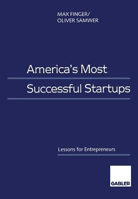 America's Most Successful Startups: Lessons for Entrepreneurs, Finger, Max; Samwer, Oliver