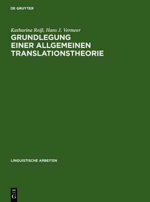 Grundlegung einer allgemeinen Translationstheorie (Linguistische Arbeiten), Katharina Reiss,Hans J. Vermeer,Katharina Rei