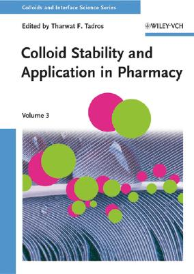Colloid Stability and Application in Pharmacy Colloids and Interface Science Colloids and Interface Science Volume 3, Tadros, Tharwat F.