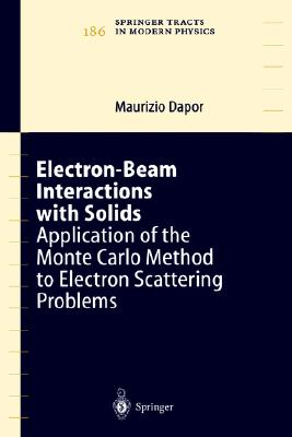 Electron-Beam Interactions with Solids: Application of the Monte Carlo Method to Electron Scattering Problems (Springer Tracts in Modern Physics), Dapor, Maurizio