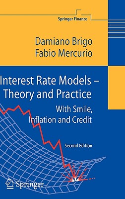 Interest Rate Models - Theory and Practice: With Smile, Inflation and Credit (Springer Finance), Brigo, Damiano; Mercurio, Fabio