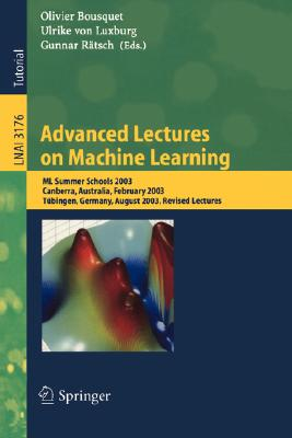 Image for Advanced Lectures on Machine Learning: ML Summer Schools 2003, Canberra, Australia, February 2-14, 2003, Tbingen, Germany, August 4-16, 2003, Revised Lectures (Lecture Notes in Computer Science)