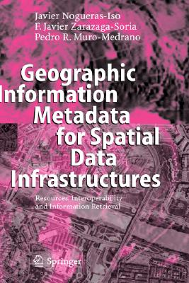 Image for Geographic Information Metadata for Spatial Data Infrastructures: Resources, Interoperability and Information Retrieval