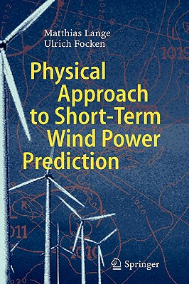 Physical Approach to Short-Term Wind Power Prediction, Lange, Matthias; Focken, Ulrich