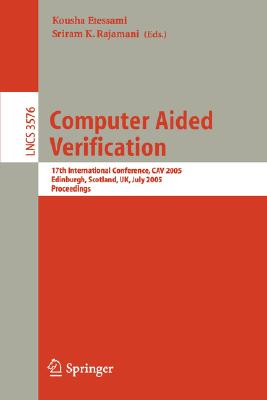 Image for Computer Aided Verification: 17th International Conference, CAV 2005, Edinburgh, Scotland, UK, July 6-10, 2005, Proceedings (Lecture Notes in Computer Science)