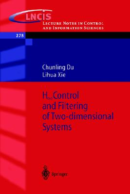 H_infinity Control and Filtering of Two-Dimensional Systems, Du, Chungling; Xie, Lihua