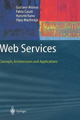 Web Services, Alonso, Gustavo; Casati, Fabio; Kuno, Harumi; Machiraju, Vijay