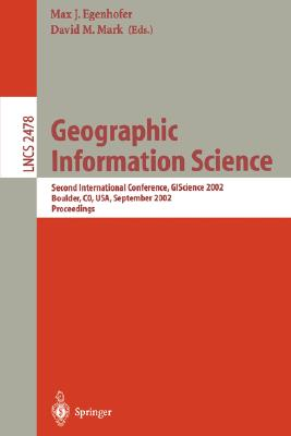 Geographic Information Science: Second International Conference, GIScience 2002, Boulder, Co, USA, September 25-28, 2002, Proceedings LNCS 2478, Mark, David M.; International Symposium on Geographic Information Science 2002 Boulder; Egenhofer, Max J.
