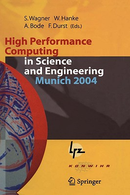 Image for High Performance Computing in Science and Engineering, Munich 2004: Transactions of the Second Joint HLRB and KONWIHR Status and Result Workshop, ... and Leibniz-Rechenzentrum Munich, Germany
