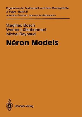 N�ron Models (Ergebnisse der Mathematik und ihrer Grenzgebiete. 3. Folge / A Series of Modern Surveys in Mathematics), Bosch, Siegfried; L�tkebohmert, Werner; Raynaud, Michel