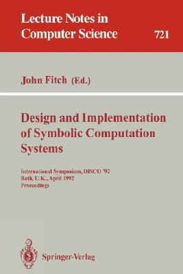 Design and Implementation of Symbolic Computation Systems: International Symposium, DISCO '92, Bath, U.K., April 13-15, 1992. Proceedings (Lecture Notes in Computer Science)