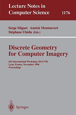Discrete Geometry for Computer Imagery: 6th International Workshop, DGCI'96, Lyon, France, November 13 - 15, 1996, Proceedings (Lecture Notes in Computer Science)