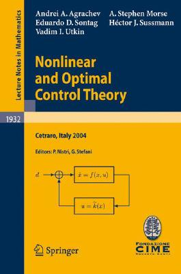 Nonlinear and Optimal Control Theory: Lectures given at the C.I.M.E. Summer School held in Cetraro, Italy, June 19-29, 2004 (Lecture Notes in Mathematics), Agrachev, Andrei A.; Morse, A. Stephen; Sontag, Eduardo D.; Sussmann, Hector J.; Utkin, Vadim I.
