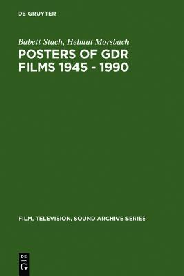 Posters of Gdr Films 1945 - 1990 (Film-Television-Sound Archives), Stach, Babett; Morsbach, Helmut
